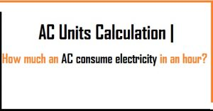 AC Units Calculation | How much an AC consume electricity in an hour? |