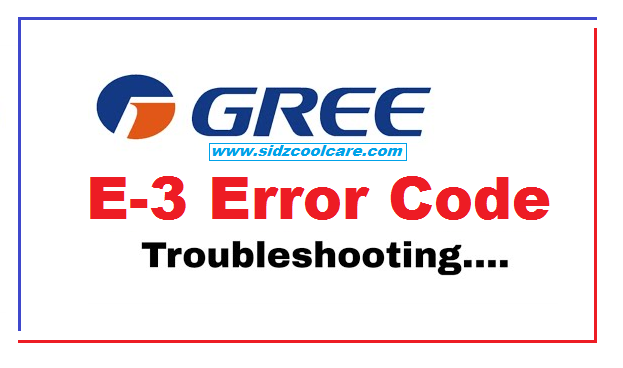 E3 Error Code Air Conditioner – Gree AC Error Troubleshooting.