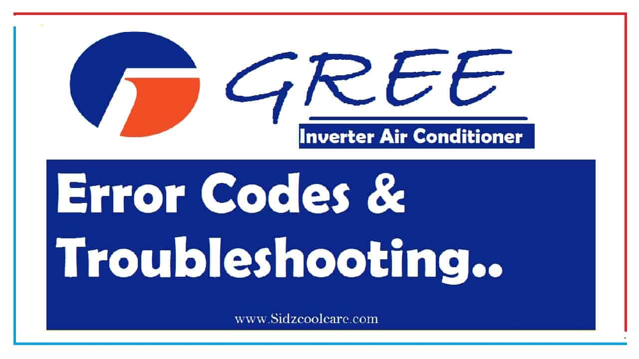 Gree Inverter AC Error Codes & CompeleteTroubleshooting Guide